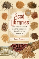 Seed Libraries : And Other Means of Keeping Seeds in the Hands of the People